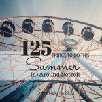 125 Things To Do In+Around Detroit This Summer