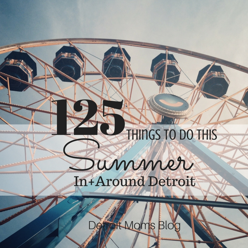125 things to do this summer in and around detroit michigan
