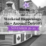 Weekend Happenings In + Around Detroit This Holiday {November 26th – 30th}