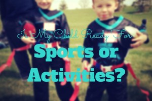 Is My Child Ready For Sports or Activities.doc