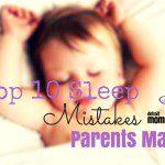 The 10 Sleep Mistakes Parents Make