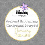Weekend Happenings :: In  + Around Detroit {January 9th – 11th}