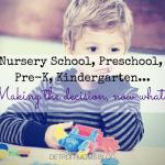 Nursery School. Preschool. Pre-K. Kindergarten….what?