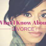 What I Know About Divorce