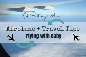 Jet Setting Mom airplane and travel tips flying with baby