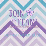 Join Our Team! {Open Call for Detroit Moms Blog Contributors}