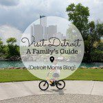 A Family's Guide to Visiting Detroit