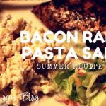 Summer Recipe Series: Bacon Ranch Pasta Salad