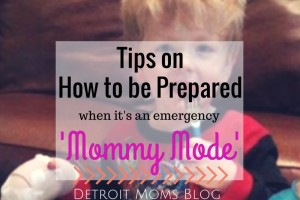 Tips on how to be prepared in an emergency mommy mode