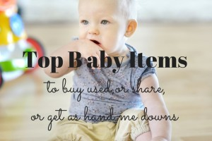 Top Baby Items to buy used or share or get as hand me downs