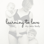 Learning to Love My {new} Body