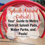 Metro Detroit Splash Pads, Water Parks, and Pools!