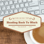 DMB Moms' Tips – Going Back To Work!