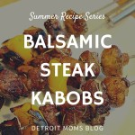 Summer Recipe Series: Balsamic Steak Kabobs