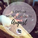 A Detroit Mom's Guide to the Month of August