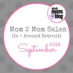 September Mom 2 Mom Sales {In + Around Detroit}