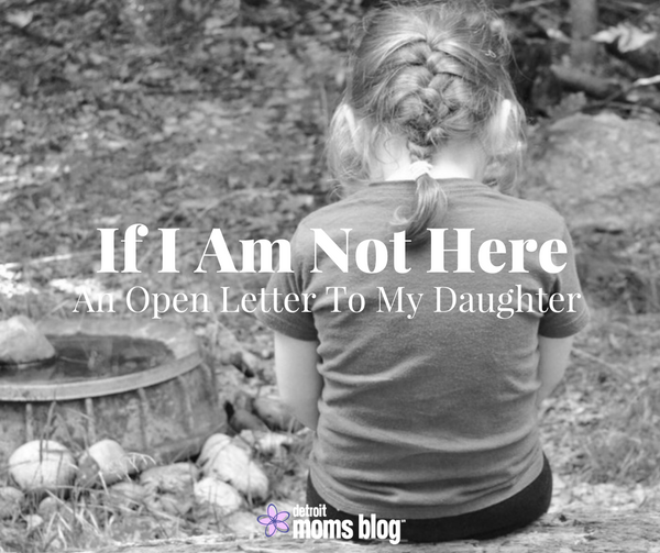 If I Am Not Here: An Open Letter to My Daughter