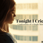 Tonight I Cried (Confessions from a Single Mom)