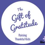 The Gift of Gratitude: Raising Thankful Kids