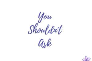 you-shouldnt-ask
