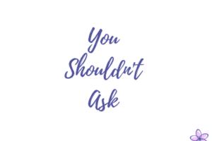 you-shouldnt-ask