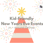 Kid-Friendly New Years Eve Events In + Around Detroit