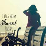 I Was Mom Shamed Today