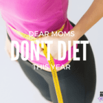 Dear Moms, Please Don't Go On a Diet This Year