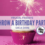 Frugal Friday :: Throw a Birthday Party on a Dime