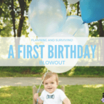 Planning (and Surviving!) a First Birthday Blowout