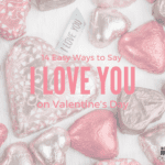 14 Easy Ways to Say I Love You This Valentine's Day