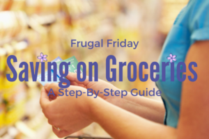 Frugal Fridays Saving on Groceries