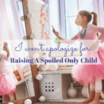 I Won't Apologize for Raising a Spoiled Only Child