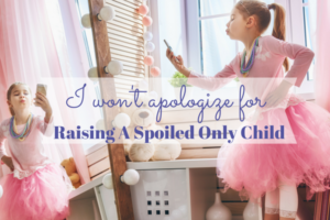 Raising A Spoiled Only Child