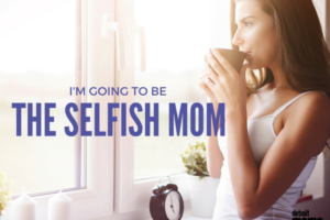 Selfish Mom