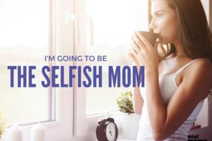 Selfish Mom