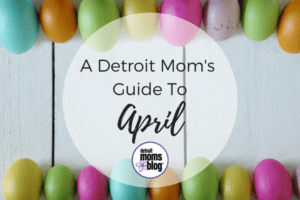 A Detroit Mom's Guide To April