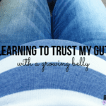 Learning to Trust My Gut With a Growing Belly