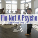 I'm Not A Psycho, I Just Played One On TV