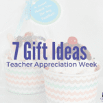 7 Gift Ideas for Teacher Appreciation Week