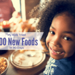 My Kids Tried 200 New Foods in 90 Days: Yours Can Too