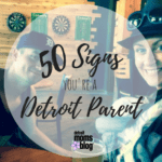 50 Signs You're a Detroit Parent