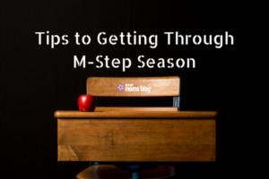 Tips to Getting ThroughM-Step Season