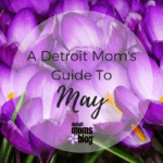 Detroit Moms Guide to May