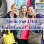 "Moms Night Out ""Barre Crawl"" Edition Recap"