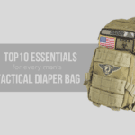 Top Ten Essentials For Every Man's Tactical Diaper Bag