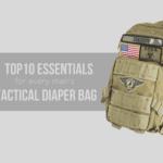 Top Ten Essentials For Every Man's Tactical Diaper Bag