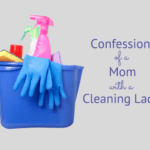 Confessions of a Mom with a Cleaning Lady