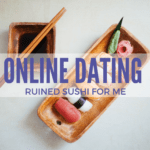 Online Dating Ruined Sushi for Me