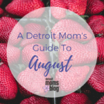 Detroit Moms Guide to August